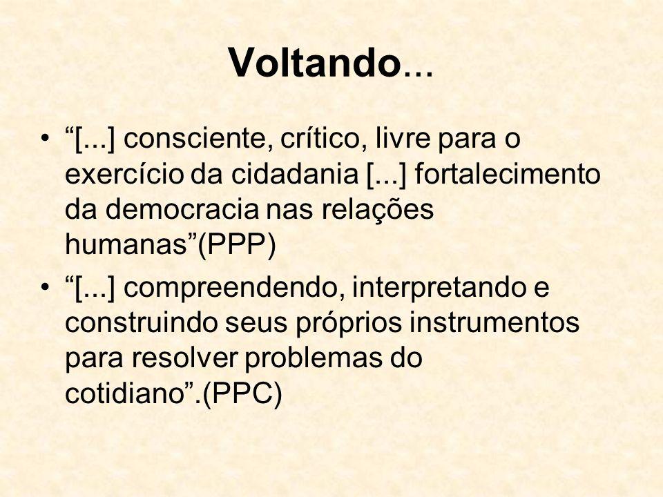 Voltando... [...] consciente, crítico, livre para o exercício da cidadania [...] fortalecimento da democracia nas relações humanas (PPP)